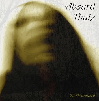 Absurd Thule - 00 Antimusic