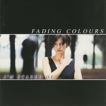 Fading Colours - I'm Scared Of…