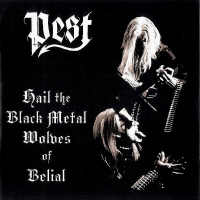 Pest - Hail The Black Metal Wolves Of Belial