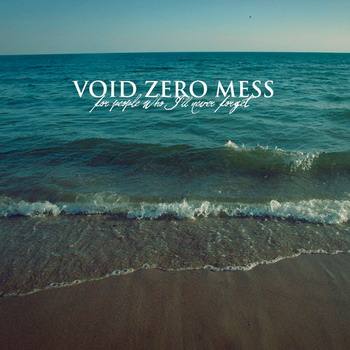 Void Zero Mess - For People Who I'll Never Forget