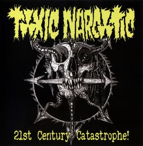 Toxic Narcotic - 21 st Century Catastrophe