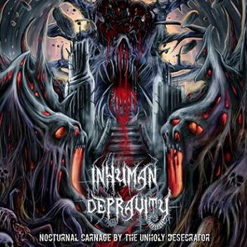 Inhuman Depravity - Nocturnal Carnage Of The Unholy Desecrator