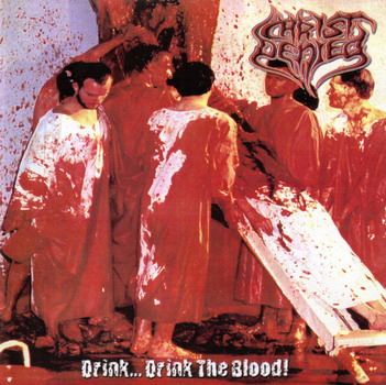 Christ Denied - Drink...Drink the Blood!