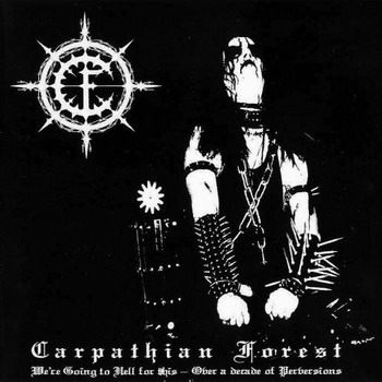 Carpathian Forest - We're Going to Hell for This - Over a Decade of Perversions
