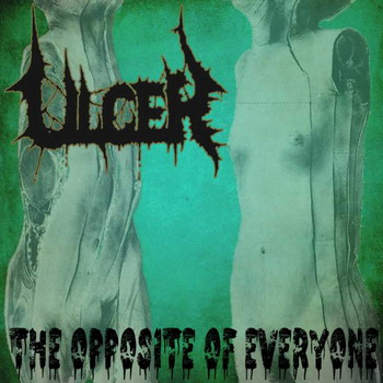Ulcer - The Opposite Of Everyone