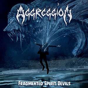 Aggression (Canada) - Fragmented Spirit Devil
