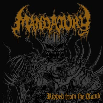 Mandatory - Ripped From The Tomb
