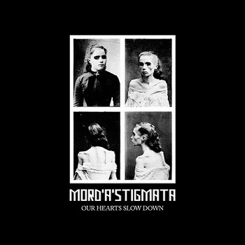 Mord'A'Stigmata - Our Hearts Slow Down