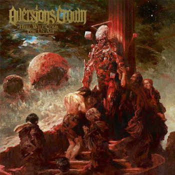 Aversions Crown - Hell Will Come For Us All
